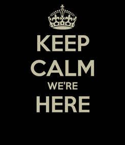 Poster: KEEP CALM WE'RE HERE