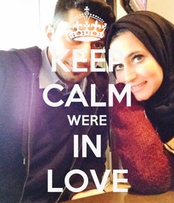 Poster: KEEP CALM WERE IN LOVE