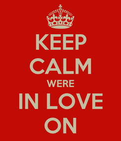 Poster: KEEP CALM WERE IN LOVE ON