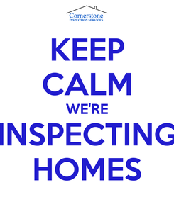 Poster: KEEP CALM WE'RE INSPECTING HOMES