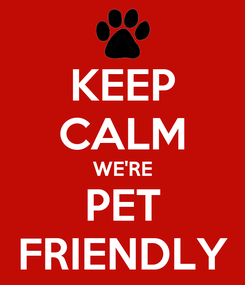 Poster: KEEP CALM WE'RE PET FRIENDLY