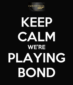 Poster: KEEP CALM WE'RE PLAYING BOND