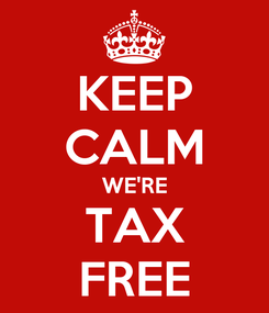 Poster: KEEP CALM WE'RE TAX FREE