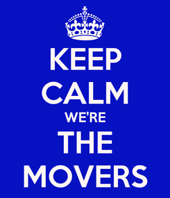 Poster: KEEP CALM WE'RE THE MOVERS
