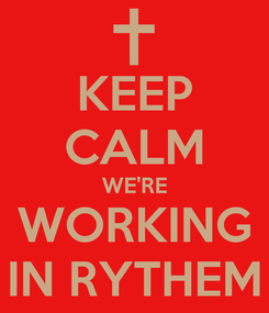 Poster: KEEP CALM WE'RE WORKING IN RYTHEM