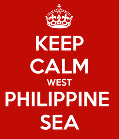 Poster: KEEP CALM WEST PHILIPPINE  SEA
