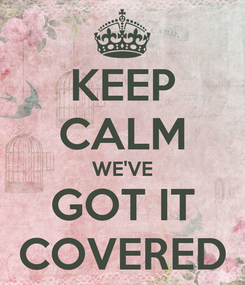 Poster: KEEP CALM WE'VE GOT IT COVERED
