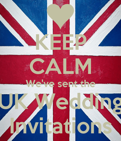 Poster: KEEP CALM We've sent the UK Wedding Invitations