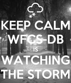 Poster: KEEP CALM WFCS-DB IS WATCHING THE STORM