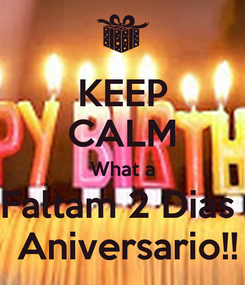 Poster: KEEP CALM What a Faltam 2 Dias   Aniversario!!
