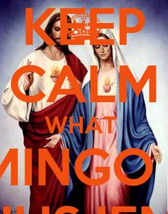Poster: KEEP CALM WHAT  DOMINGO TEM JUSJEM