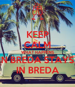 Poster: KEEP CALM WHAT HAPPENS IN BREDA STAYS  IN BREDA