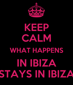Poster: KEEP CALM WHAT HAPPENS IN IBIZA STAYS IN IBIZA