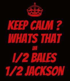 Poster: KEEP CALM ? WHATS THAT IM I/2 BALES 1/2 JACKSON