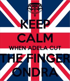 Poster: KEEP CALM WHEN ADELA CUT THE FINGER ONDRA