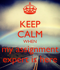 Poster: KEEP CALM WHEN my assignment expert is here