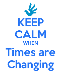 Poster: KEEP CALM WHEN Times are Changing