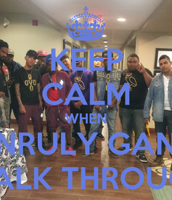 Poster: KEEP CALM WHEN UNRULY GANG WALK THROUGH