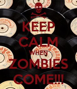 Poster: KEEP CALM WHEN ZOMBIES COME!!!
