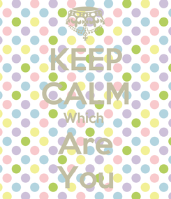 Poster: KEEP CALM Which  Are You