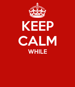 Poster: KEEP CALM WHILE