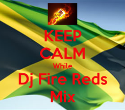 Poster: KEEP CALM While Dj Fire Reds Mix