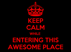 Poster: KEEP CALM WHILE  ENTERING THIS AWESOME PLACE