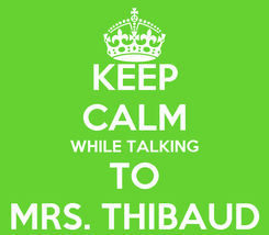 Poster: KEEP CALM WHILE TALKING TO MRS. THIBAUD