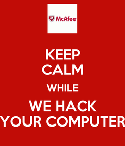 Poster: KEEP CALM WHILE WE HACK YOUR COMPUTER