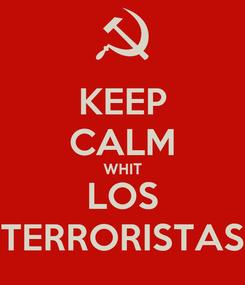 Poster: KEEP CALM WHIT LOS TERRORISTAS