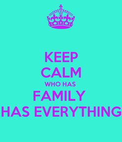 Poster: KEEP CALM WHO HAS  FAMILY  HAS EVERYTHING