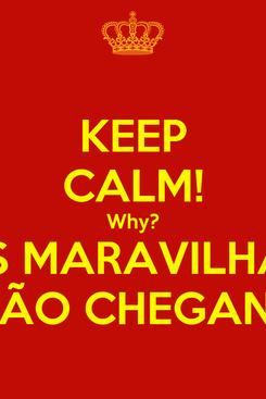 Poster: KEEP CALM! Why? AS MARAVILHAS ESTÃO CHEGANDO