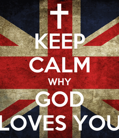Poster: KEEP CALM WHY GOD LOVES YOU