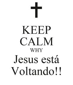 Poster: KEEP CALM WHY Jesus está Voltando!!