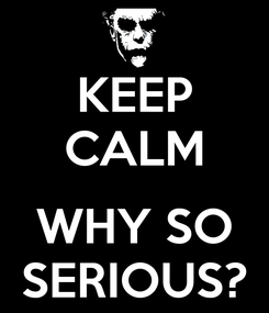 Poster: KEEP CALM  WHY SO SERIOUS?