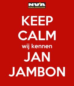 Poster: KEEP CALM wij kennen JAN JAMBON