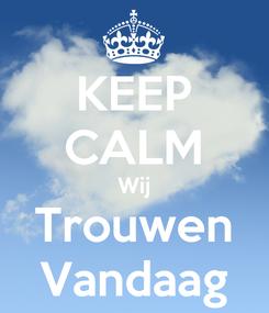 Poster: KEEP CALM Wij Trouwen Vandaag