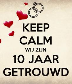 Poster: KEEP CALM WIJ ZIJN 10 JAAR GETROUWD