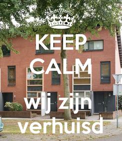 Poster: KEEP CALM  wij zijn  verhuisd