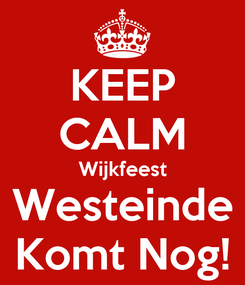 Poster: KEEP CALM Wijkfeest Westeinde Komt Nog!
