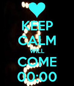 Poster: KEEP CALM WILL COME 00:00