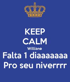 Poster: KEEP CALM Williane  Falta 1 diaaaaaaa Pro seu niverrrr