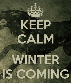 Poster: KEEP CALM  WINTER IS COMING