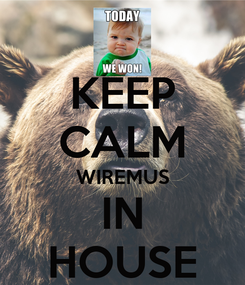Poster: KEEP CALM WIREMUS IN HOUSE