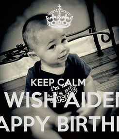 Poster:   KEEP CALM  & WISH AIDEN  A HAPPY BIRTHDAY