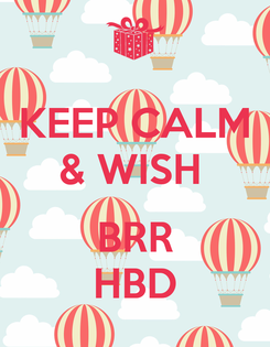 Poster: KEEP CALM & WISH   BRR HBD