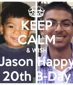 Poster: KEEP CALM & WISH Jason Happy 20th B-Day