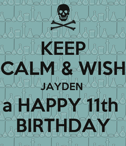 Poster: KEEP CALM & WISH JAYDEN  a HAPPY 11th   BIRTHDAY