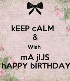 Poster: kEEP cALM   & Wish  mA jIJS  hAPPY bIRTHDAY