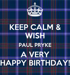 Poster: KEEP CALM & WISH PAUL PRYKE A VERY HAPPY BIRTHDAY!